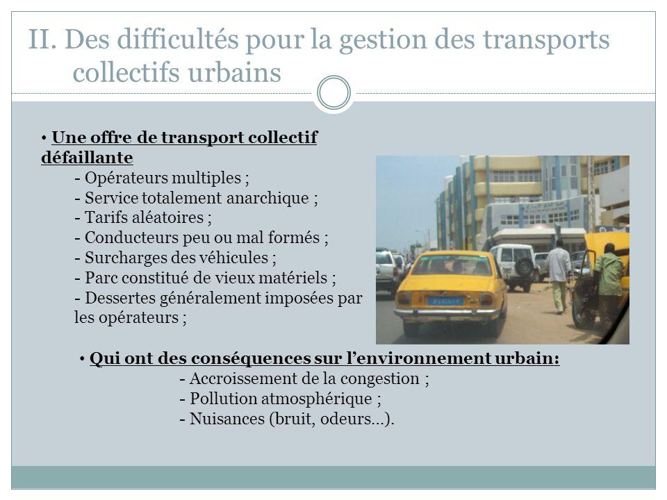 II. Des difficultés pour la gestion des transports collectifs urbains Une offre de transport collectif défaillante - Opérateurs multiples ; - Service