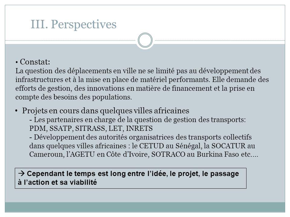 III. Perspectives Projets en cours dans quelques villes africaines - Les partenaires en charge de la question de gestion des transports: PDM, SSATP, S