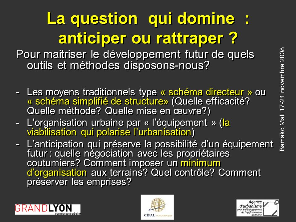 Bamako Mali 17-21 novembre 2008 La question qui domine : anticiper ou rattraper .