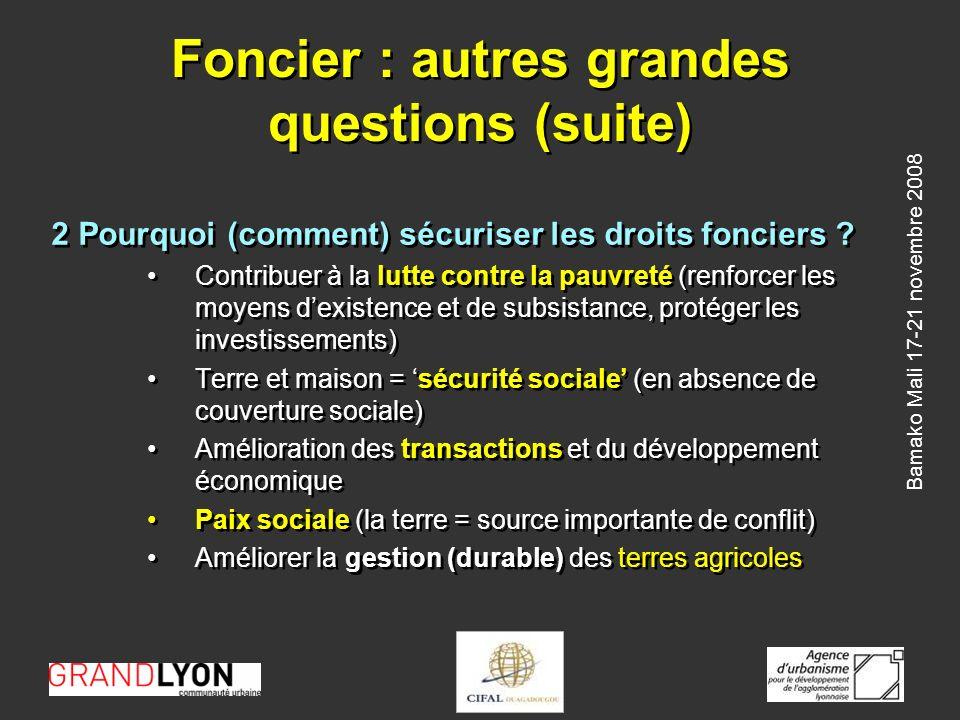 Bamako Mali 17-21 novembre 2008 Foncier : autres grandes questions (suite) 2 Pourquoi (comment) sécuriser les droits fonciers .