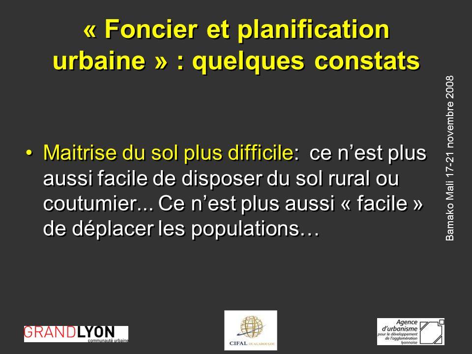 Bamako Mali 17-21 novembre 2008 « Foncier et planification urbaine » : quelques constats Maitrise du sol plus difficile: ce nest plus aussi facile de disposer du sol rural ou coutumier...
