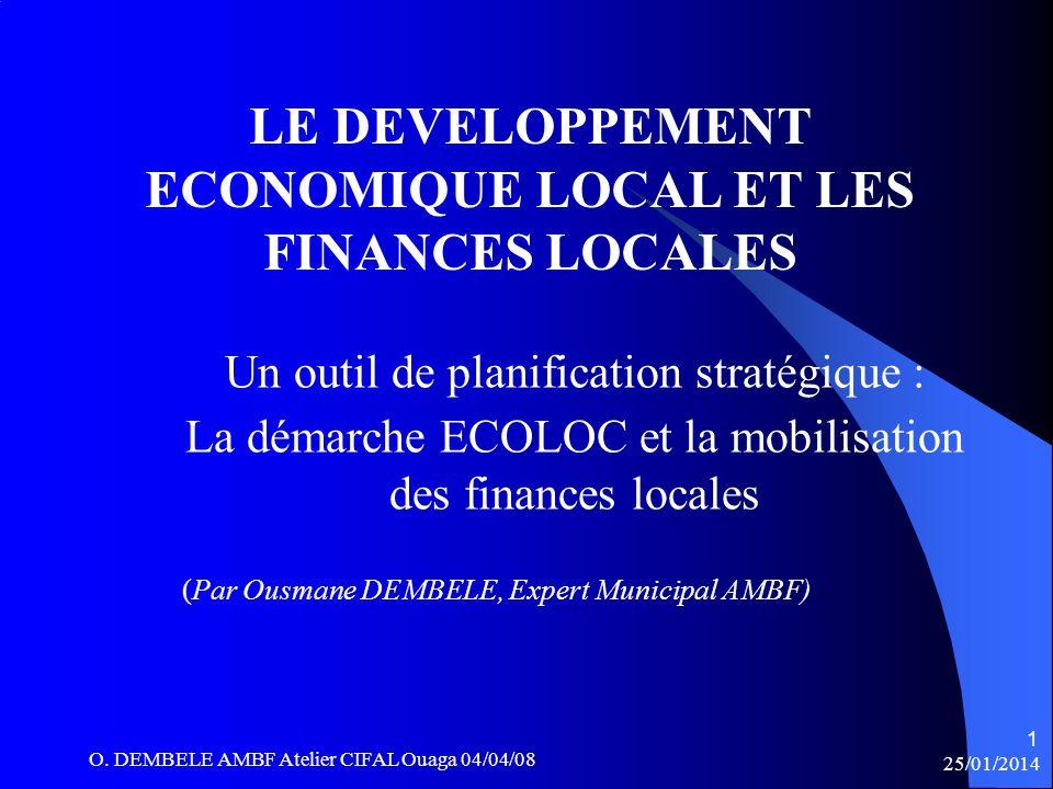 O. DEMBELE AMBF Atelier CIFAL Ouaga 04/04/08 25/01/2014 LE DEVELOPPEMENT ECONOMIQUE LOCAL ET LES FINANCES LOCALES Un outil de planification stratégiqu