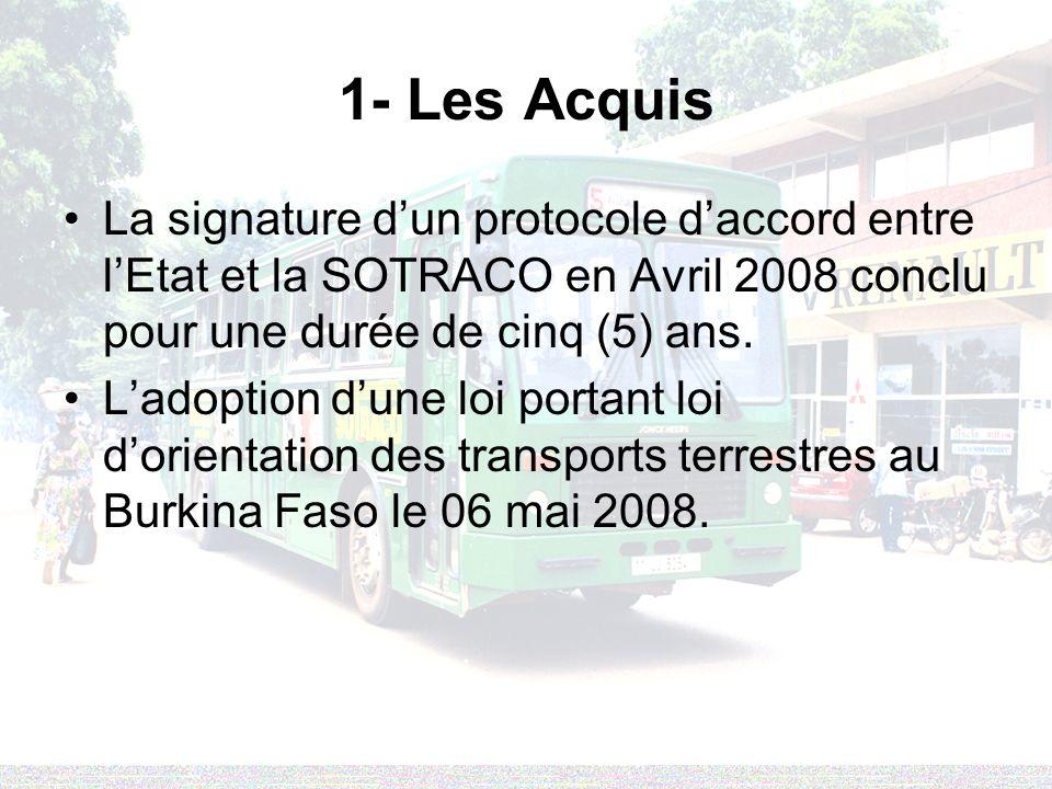 1- Les Acquis La signature dun protocole daccord entre lEtat et la SOTRACO en Avril 2008 conclu pour une durée de cinq (5) ans. Ladoption dune loi por