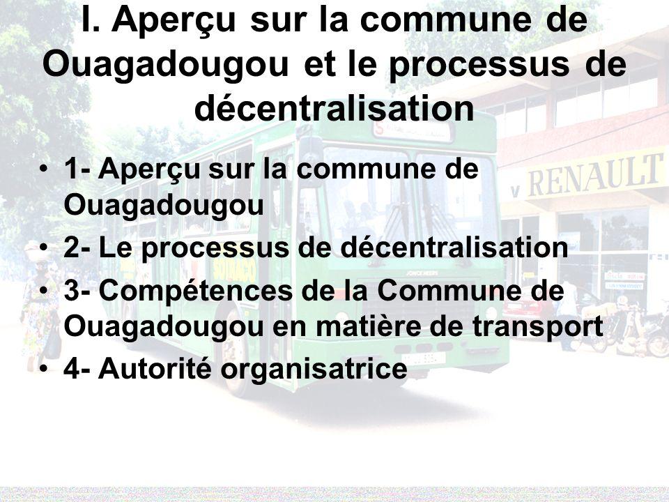 1- Lexpérience antérieure de l organisation des transports urbains à Ouagadougou La Régie Nationale De Transport En Commun (1984 -1996) La Société de Transport Alpha et Omega (SOTRAO) (1996-2002)
