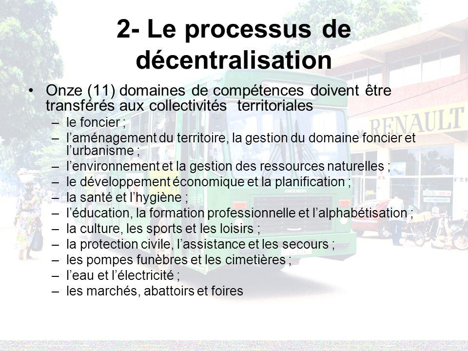 2- Le processus de décentralisation Onze (11) domaines de compétences doivent être transférés aux collectivités territoriales –le foncier ; –laménagem