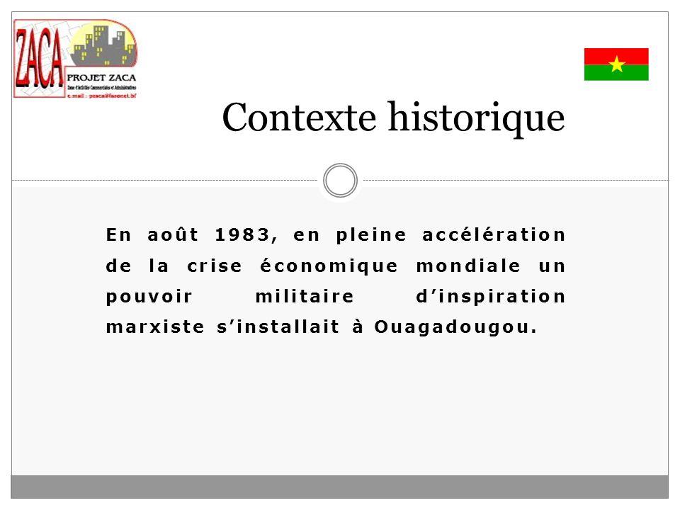 Contexte historique En août 1983, en pleine accélération de la crise économique mondiale un pouvoir militaire dinspiration marxiste sinstallait à Ouagadougou.