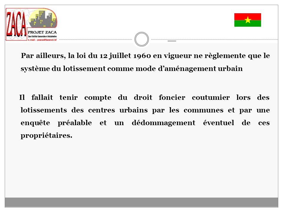 Le Projet ZACA 1990-1996 La ZACA première phase, est donc le regroupement de 2 projets : le Projet dAménagement de Restructuration de la Zone Commerciale de Ouagadougou dune part et le Projet Cité AN IV A dautre part.