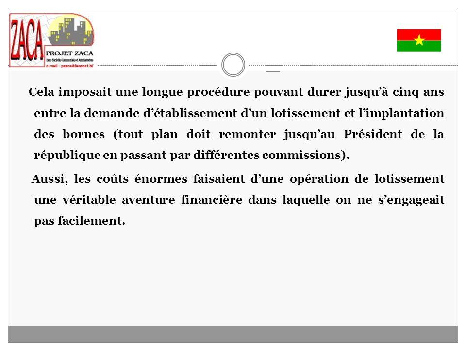 - Des étapes importantes dans laménagement de la zone: Limplantation du grand marché de Ouagadougou dans les années 1925; La reconstruction du grand marché et la rénovation de la sone commerciale environnante a partir de 1985 Le premier projet ZACA en 1990 (120 ha) Lextension de la ZACA par le décret 2000-522/PM/MIHU du 03 novembre 2000 portant extension de la ZACA (200 ha) A lissue concours international durbanisme pour laménagement de la ZACA, le projet lauréat a été approuvé par le Conseil des Ministres le 31 décembre 2003.