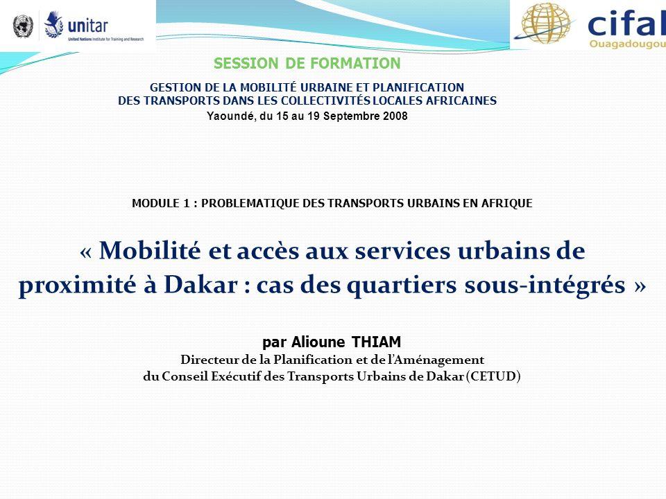 MODULE 1 : PROBLEMATIQUE DES TRANSPORTS URBAINS EN AFRIQUE « Mobilité et accès aux services urbains de proximité à Dakar : cas des quartiers sous-inté