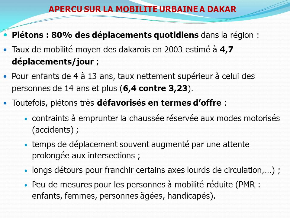 Piétons : 80% des déplacements quotidiens dans la région : Taux de mobilité moyen des dakarois en 2003 estimé à 4,7 déplacements/jour ; Pour enfants d