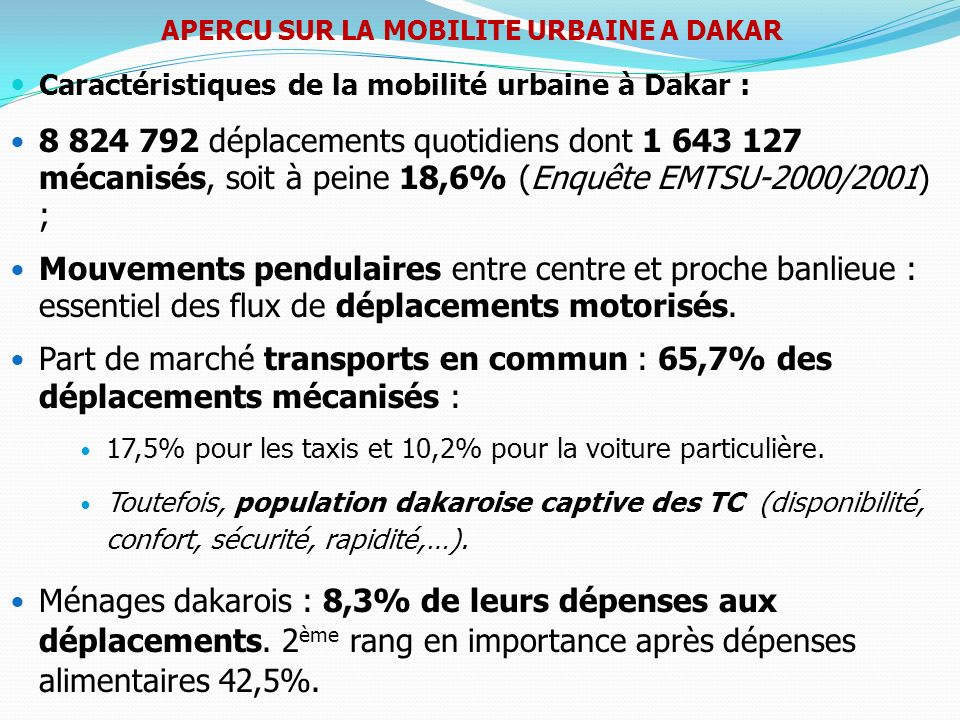Piétons : 80% des déplacements quotidiens dans la région : Taux de mobilité moyen des dakarois en 2003 estimé à 4,7 déplacements/jour ; Pour enfants de 4 à 13 ans, taux nettement supérieur à celui des personnes de 14 ans et plus (6,4 contre 3,23).