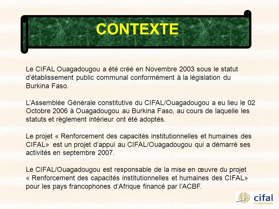 Le CIFAL Ouagadougou a été créé en Novembre 2003 sous le statut détablissement public communal conformément à la législation du Burkina Faso. LAssembl