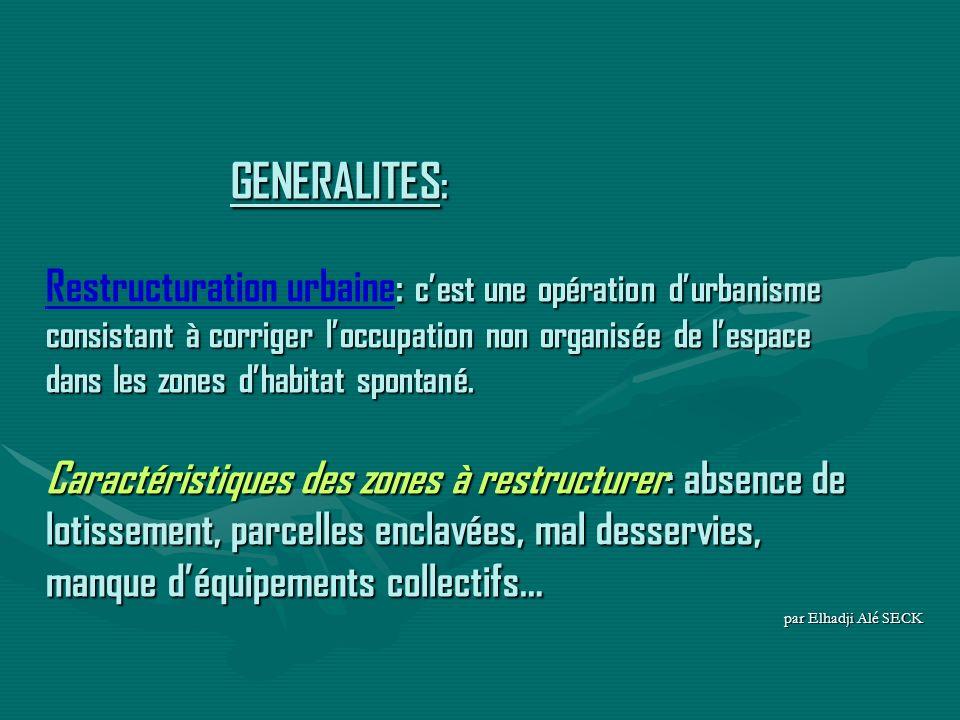 GENERALITES : : cest une opération durbanisme consistant à corriger loccupation non organisée de lespace dans les zones dhabitat spontané. Caractérist