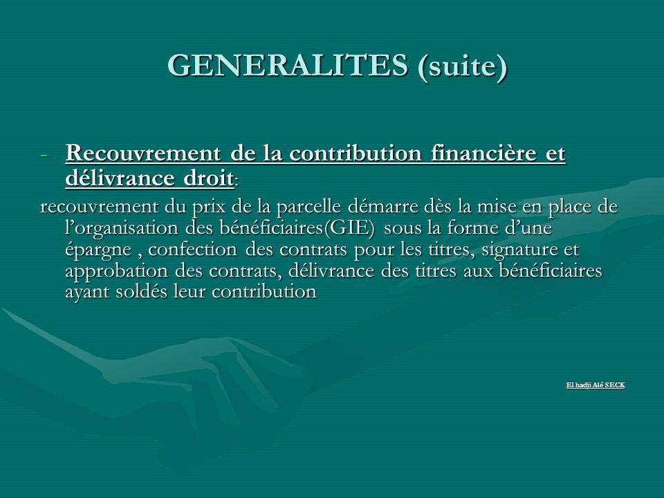 GENERALITES (suite) -Recouvrement de la contribution financière et délivrance droit : recouvrement du prix de la parcelle démarre dès la mise en place