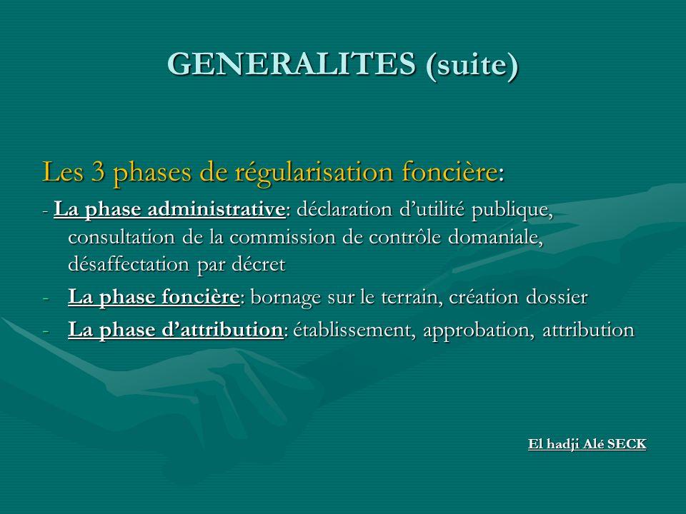 GENERALITES (suite) Les 3 phases de régularisation foncière: - La phase administrative: déclaration dutilité publique, consultation de la commission d