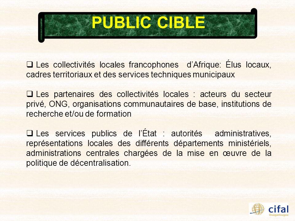 PUBLIC CIBLE Les collectivités locales francophones dAfrique: Élus locaux, cadres territoriaux et des services techniques municipaux Les partenaires d
