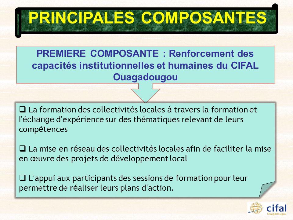 PRINCIPALES COMPOSANTES PREMIERE COMPOSANTE : Renforcement des capacités institutionnelles et humaines du CIFAL Ouagadougou La formation des collectiv