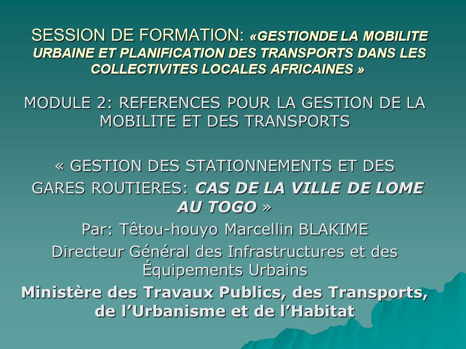 SESSION DE FORMATION: «GESTIONDE LA MOBILITE URBAINE ET PLANIFICATION DES TRANSPORTS DANS LES COLLECTIVITES LOCALES AFRICAINES » SESSION DE FORMATION: