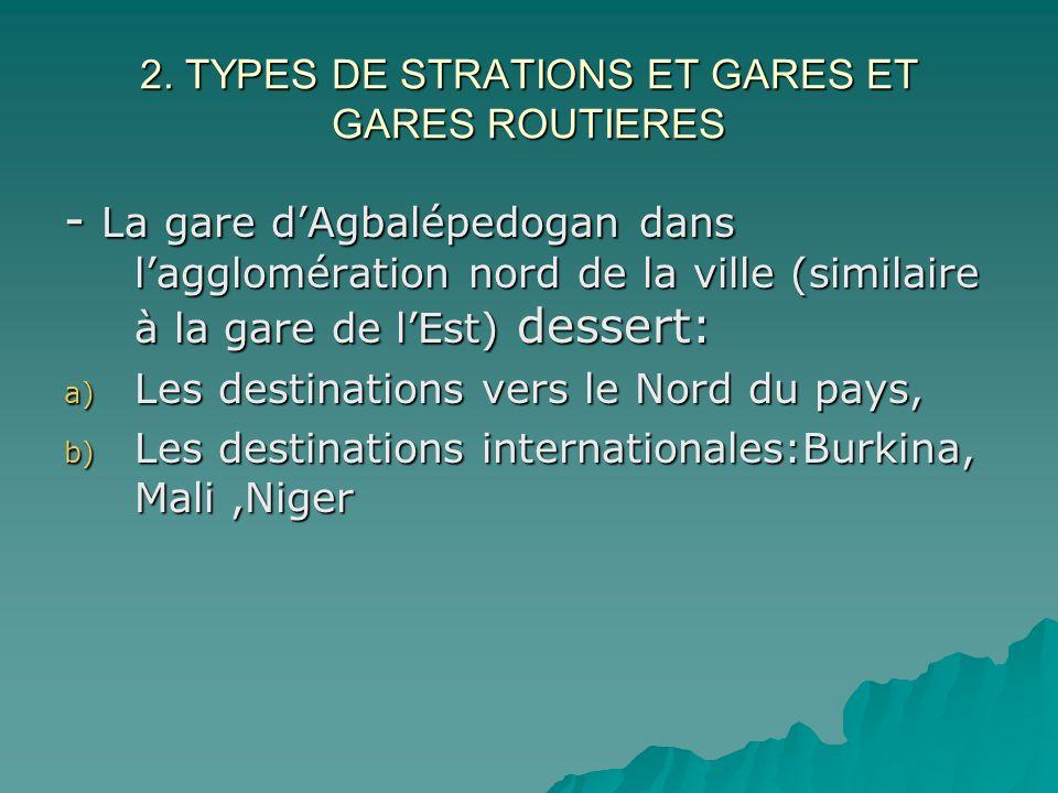 2. TYPES DE STRATIONS ET GARES ET GARES ROUTIERES - La gare dAgbalépedogan dans lagglomération nord de la ville (similaire à la gare de lEst) dessert: