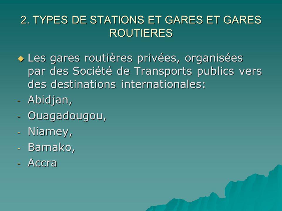 2. TYPES DE STATIONS ET GARES ET GARES ROUTIERES Les gares routières privées, organisées par des Société de Transports publics vers des destinations i