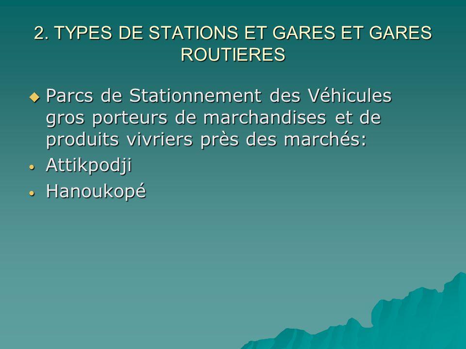 2. TYPES DE STATIONS ET GARES ET GARES ROUTIERES Parcs de Stationnement des Véhicules gros porteurs de marchandises et de produits vivriers près des m