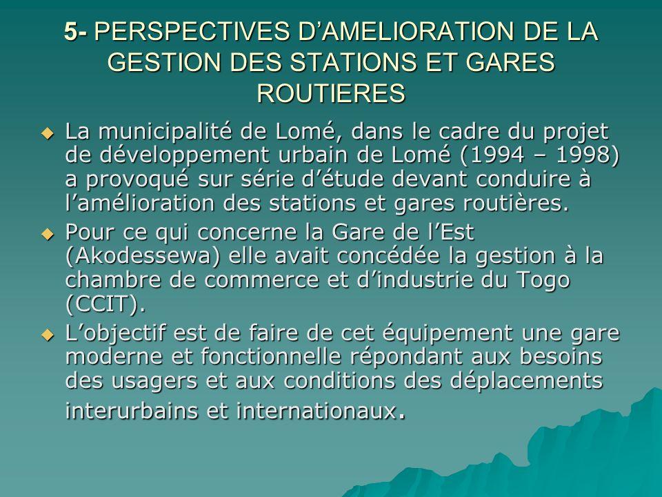 5- PERSPECTIVES DAMELIORATION DE LA GESTION DES STATIONS ET GARES ROUTIERES La municipalité de Lomé, dans le cadre du projet de développement urbain d