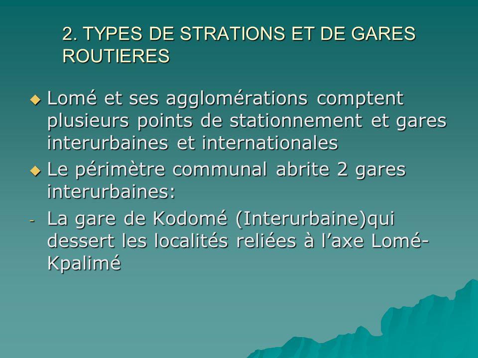 2. TYPES DE STRATIONS ET DE GARES ROUTIERES Lomé et ses agglomérations comptent plusieurs points de stationnement et gares interurbaines et internatio