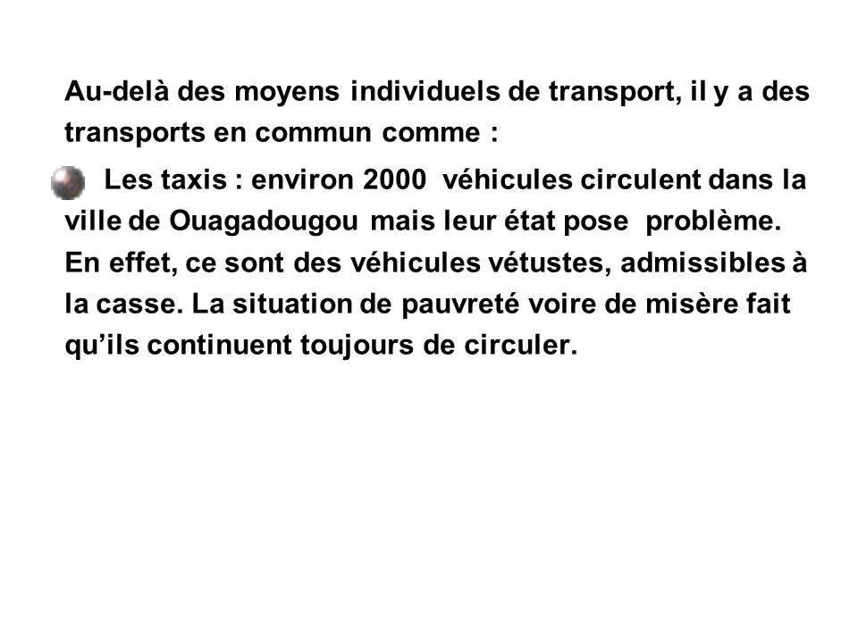 Au-delà des moyens individuels de transport, il y a des transports en commun comme : Les taxis : environ 2000 véhicules circulent dans la ville de Oua