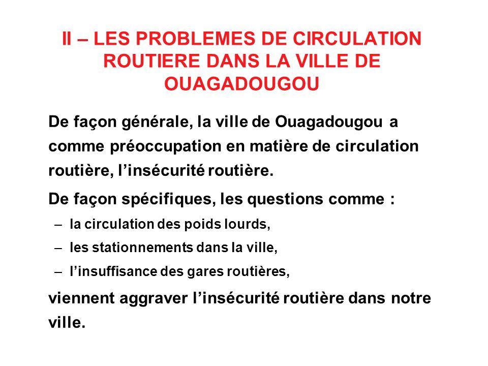 II – LES PROBLEMES DE CIRCULATION ROUTIERE DANS LA VILLE DE OUAGADOUGOU De façon générale, la ville de Ouagadougou a comme préoccupation en matière de
