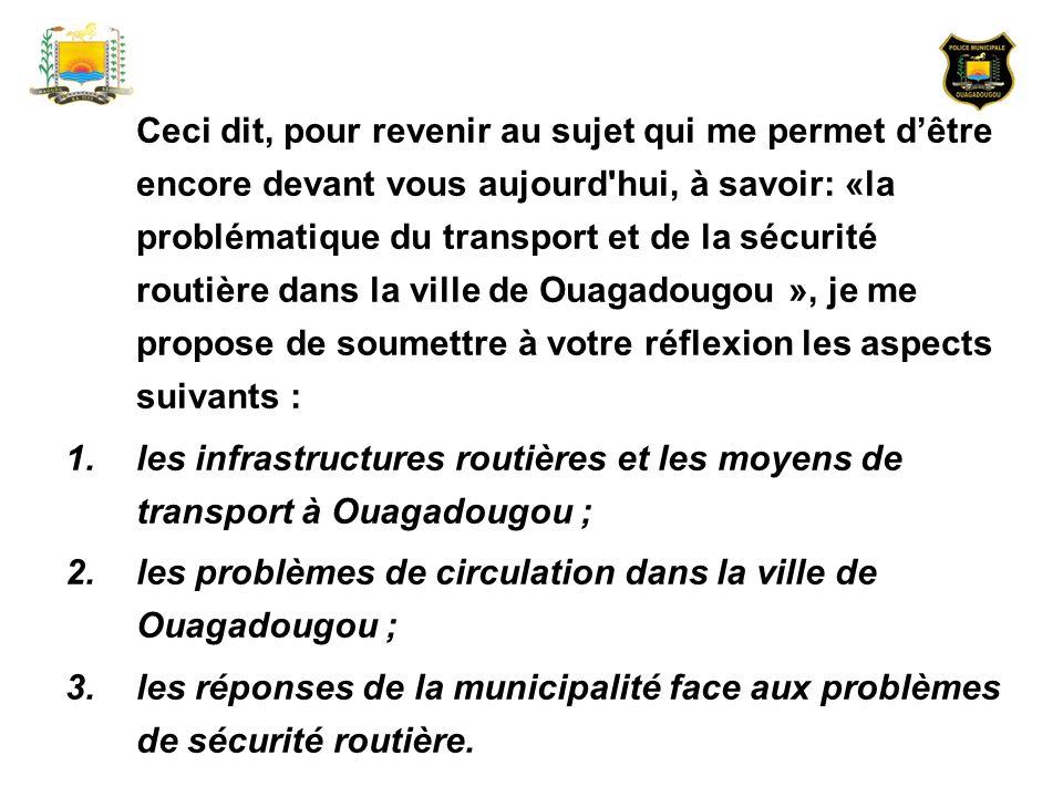 II – LES PROBLEMES DE CIRCULATION ROUTIERE DANS LA VILLE DE OUAGADOUGOU De façon générale, la ville de Ouagadougou a comme préoccupation en matière de circulation routière, linsécurité routière.