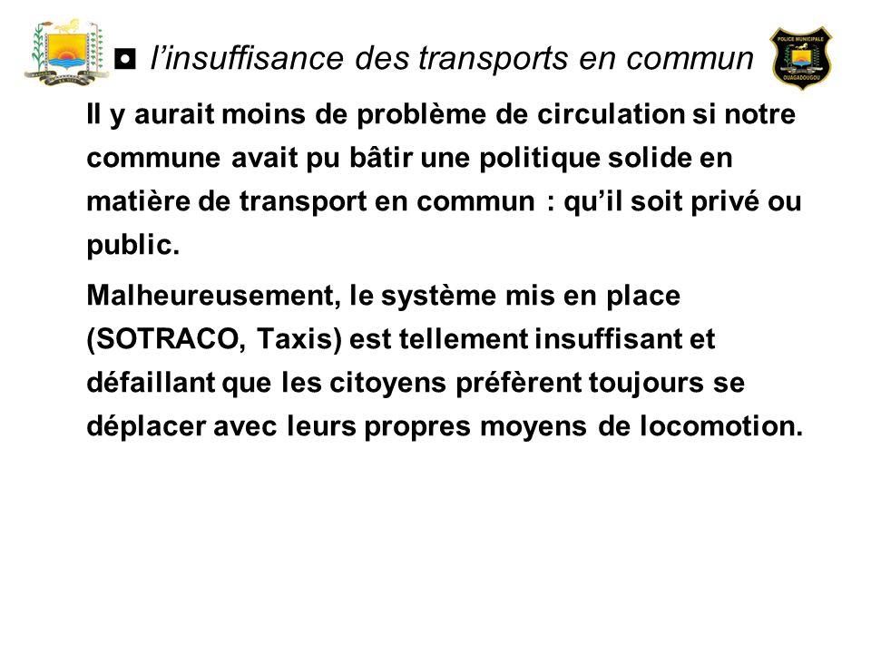 linsuffisance des transports en commun : Il y aurait moins de problème de circulation si notre commune avait pu bâtir une politique solide en matière