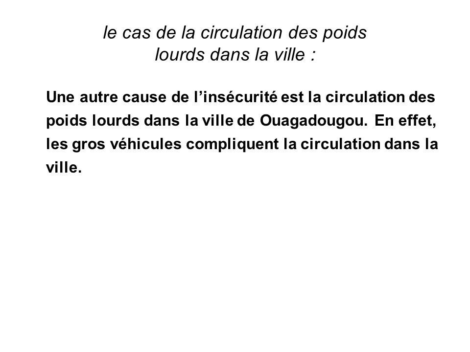 le cas de la circulation des poids lourds dans la ville : Une autre cause de linsécurité est la circulation des poids lourds dans la ville de Ouagadou