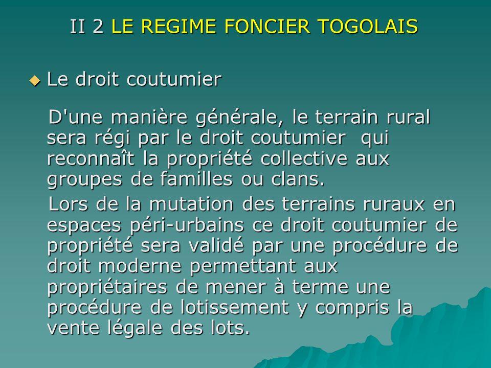 II 2 LE REGIME FONCIER TOGOLAIS Le droit coutumier Le droit coutumier D'une manière générale, le terrain rural sera régi par le droit coutumier qui re