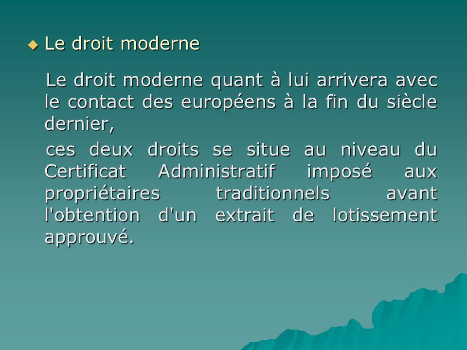 Le droit moderne Le droit moderne Le droit moderne quant à lui arrivera avec le contact des européens à la fin du siècle dernier, Le droit moderne qua