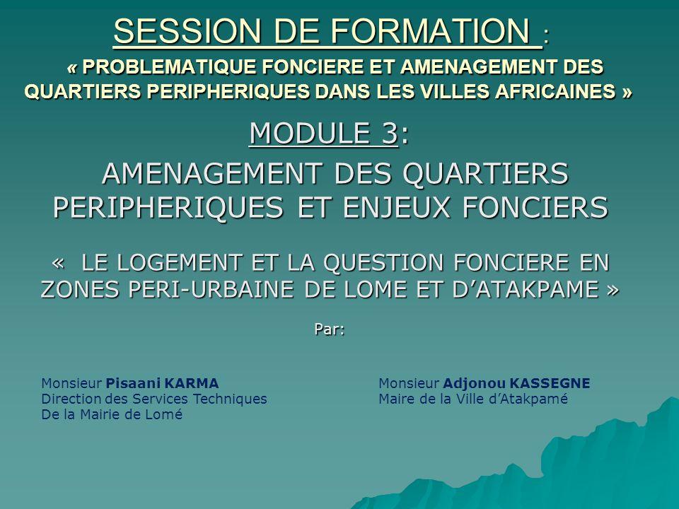 SESSION DE FORMATION : « PROBLEMATIQUE FONCIERE ET AMENAGEMENT DES QUARTIERS PERIPHERIQUES DANS LES VILLES AFRICAINES » SESSION DE FORMATION : « PROBL