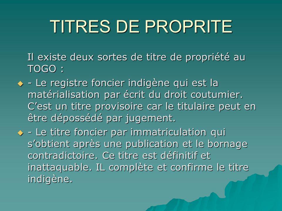 TITRES DE PROPRITE Il existe deux sortes de titre de propriété au TOGO : Il existe deux sortes de titre de propriété au TOGO : - Le registre foncier i