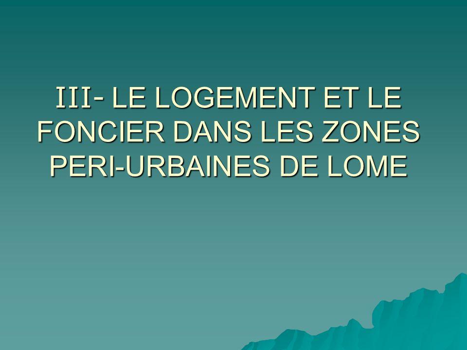 III- LE LOGEMENT ET LE FONCIER DANS LES ZONES PERI-URBAINES DE LOME
