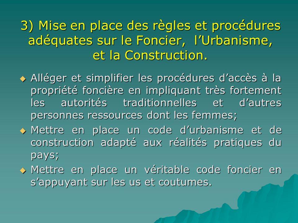 3) Mise en place des règles et procédures adéquates sur le Foncier, lUrbanisme, et la Construction. Alléger et simplifier les procédures daccès à la p