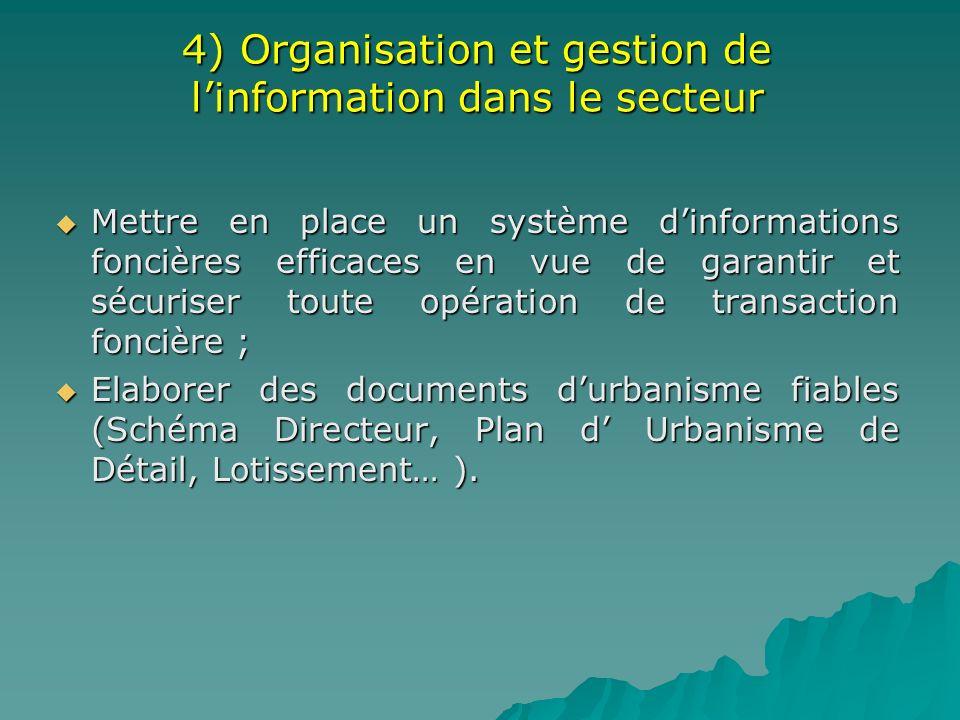4) Organisation et gestion de linformation dans le secteur Mettre en place un système dinformations foncières efficaces en vue de garantir et sécurise