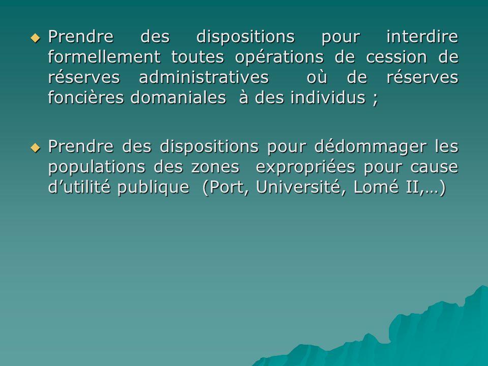 Prendre des dispositions pour interdire formellement toutes opérations de cession de réserves administratives où de réserves foncières domaniales à de