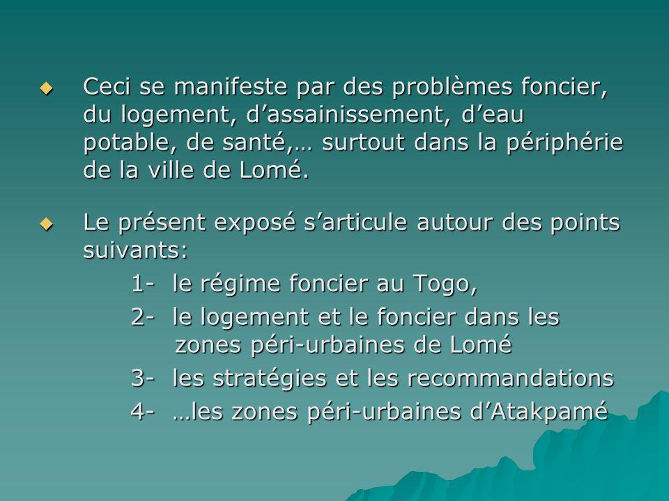 Ceci se manifeste par des problèmes foncier, du logement, dassainissement, deau potable, de santé,… surtout dans la périphérie de la ville de Lomé. Ce