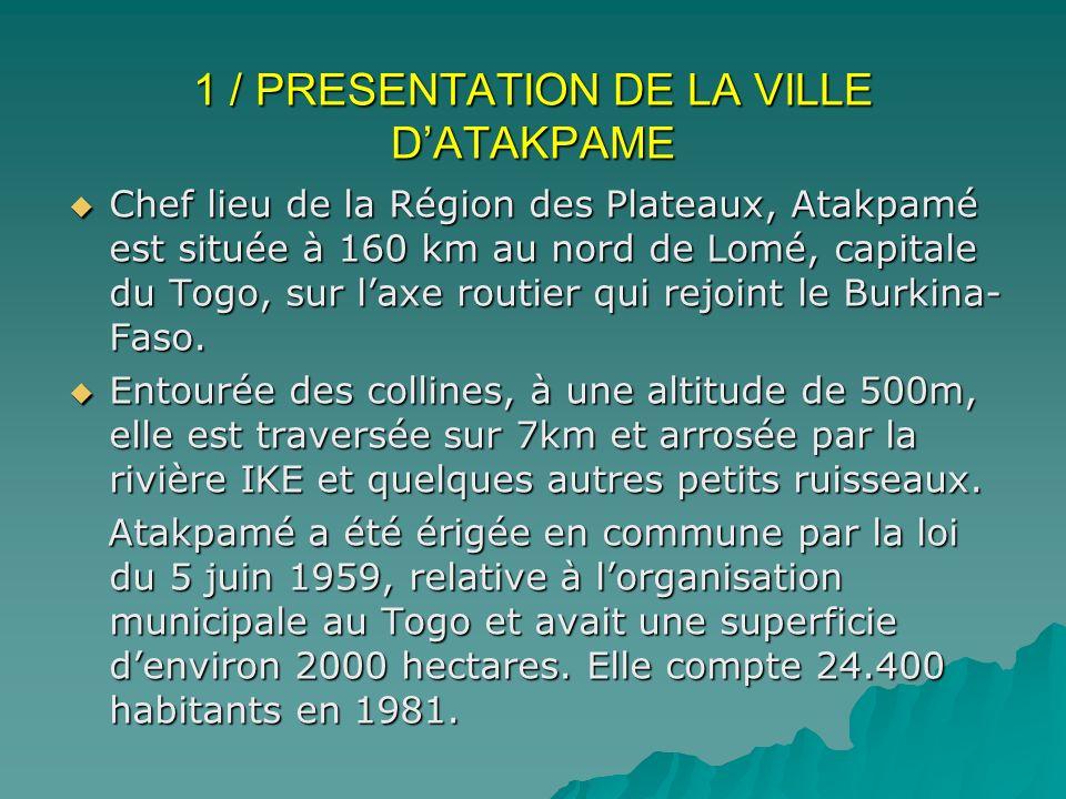 1 / PRESENTATION DE LA VILLE DATAKPAME 1 / PRESENTATION DE LA VILLE DATAKPAME Chef lieu de la Région des Plateaux, Atakpamé est située à 160 km au nor