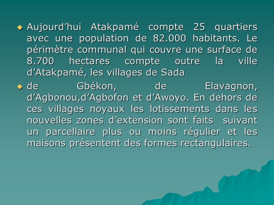 Aujourdhui Atakpamé compte 25 quartiers avec une population de 82.000 habitants. Le périmètre communal qui couvre une surface de 8.700 hectares compte