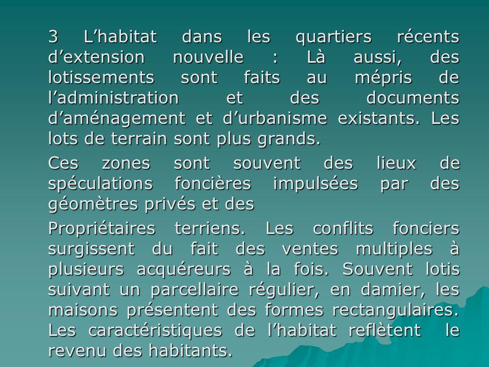 3 Lhabitat dans les quartiers récents dextension nouvelle : Là aussi, des lotissements sont faits au mépris de ladministration et des documents daména