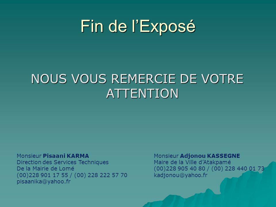 Fin de lExposé NOUS VOUS REMERCIE DE VOTRE ATTENTION Monsieur Adjonou KASSEGNE Maire de la Ville dAtakpamé (00)228 905 40 80 / (00) 228 440 01 73 kadj