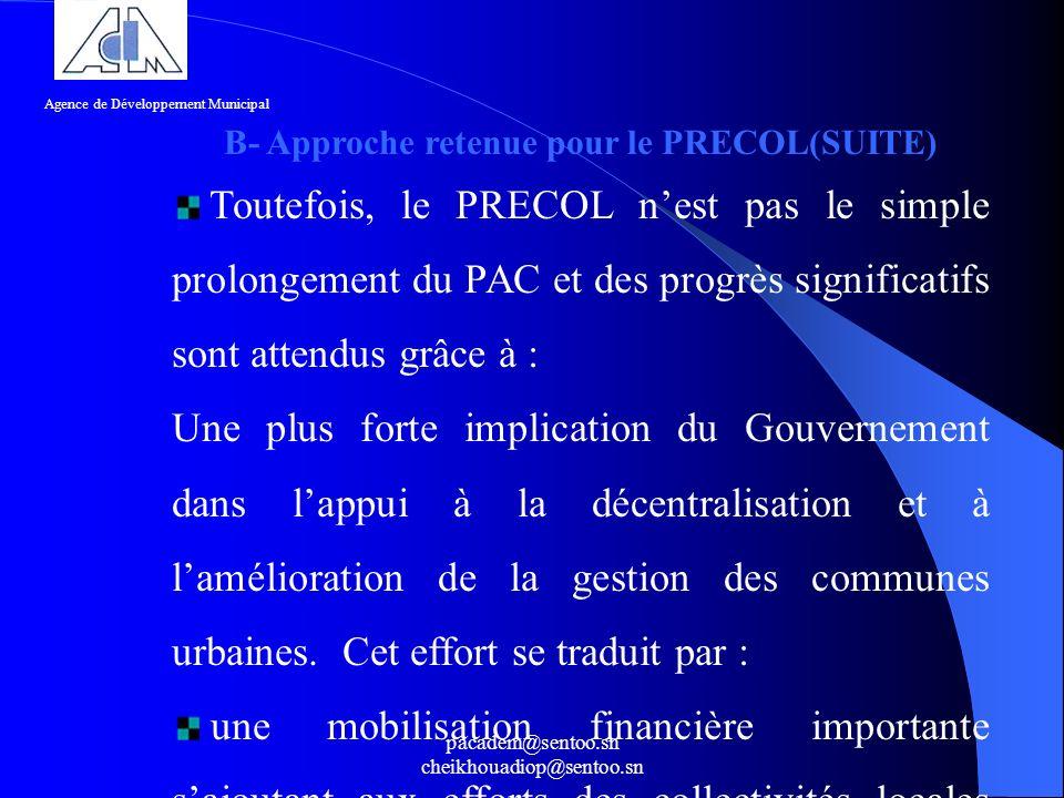 pacadem@sentoo.sn cheikhouadiop@sentoo.sn B- Approche retenue pour le PRECOL(SUITE) Toutefois, le PRECOL nest pas le simple prolongement du PAC et des