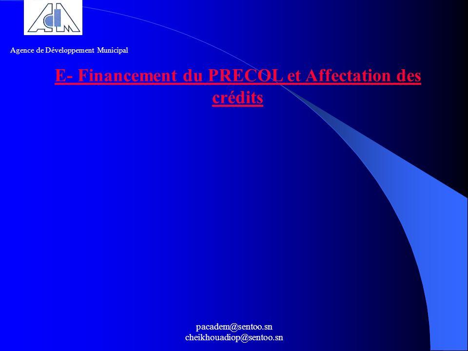 pacadem@sentoo.sn cheikhouadiop@sentoo.sn E- Financement du PRECOL et Affectation des crédits Agence de Développement Municipal