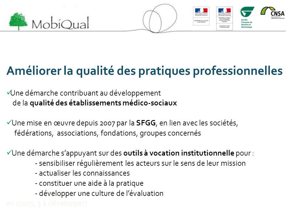 Améliorer la qualité des pratiques professionnelles Une démarche contribuant au développement de la qualité des établissements médico-sociaux Une mise