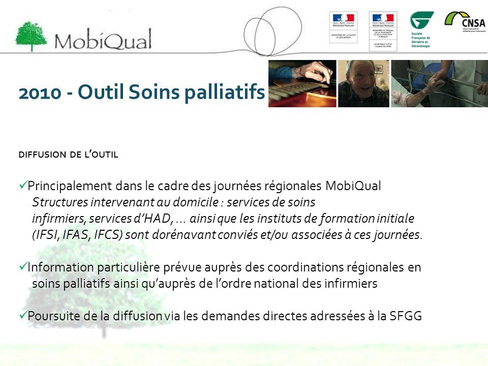 2010 - Outil Soins palliatifs DIFFUSION DE L OUTIL Principalement dans le cadre des journées régionales MobiQual Structures intervenant au domicile :
