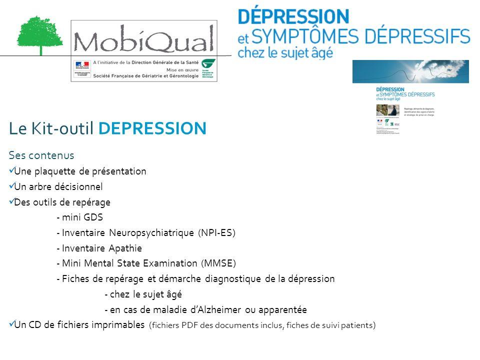 Le Kit-outil DEPRESSION Ses contenus Une plaquette de présentation Un arbre décisionnel Des outils de repérage - mini GDS - Inventaire Neuropsychiatri
